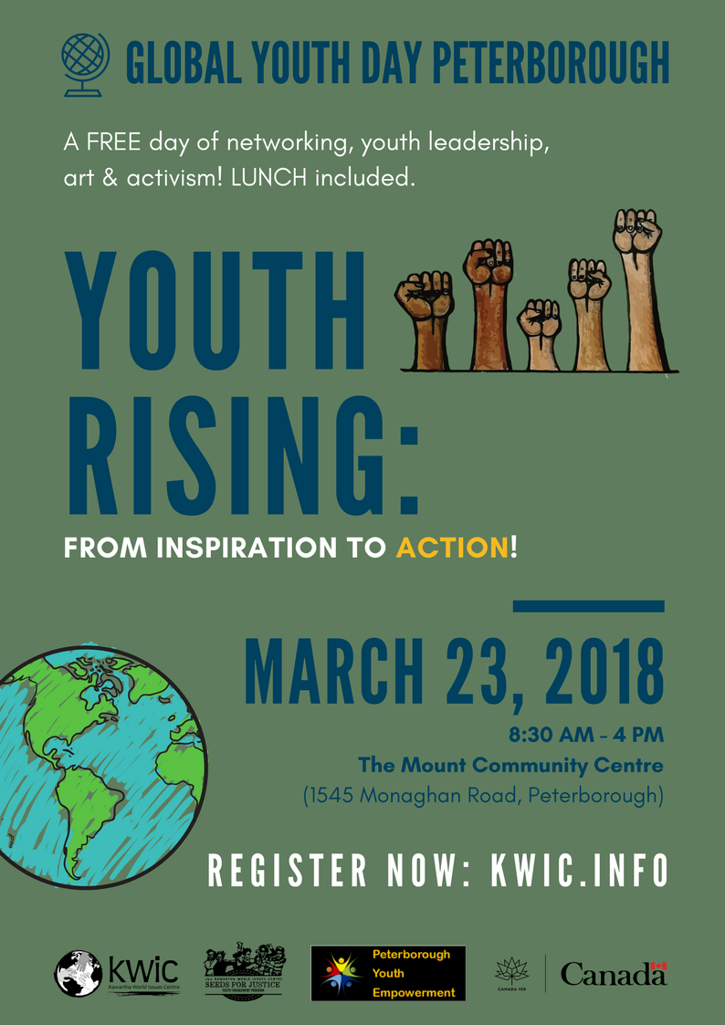 GLOBAL YOUTH DAY PETERBOROUGH. A FREE day of networking, youth leadership, art & activism! LUNCH included. YOUTH RISING: FROM INSPIRATION TO ACTION! March 23, 2018, 8:30 AM - 4PM. The Mount Community Centre (1545 Monaghan Road, Peterborough). Register now